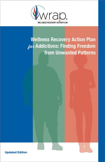 Wellness Recovery Action Plan for Addictions: Finding Freedom from Unwanted Patterns