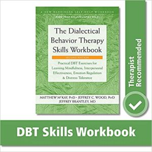 Book: The Dialectical Behavior Therapy Skills Workbook: Practical DBT Exercises for Learning Mindfulness, Interpersonal Effectiveness, Emotion Regulation, and Distress Tolerance.