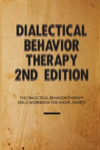 Book: The Dialectical Behavior Therapy Skills Workbook For Anger, Anxiety