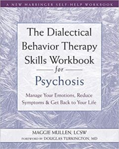 Book: The Dialectical Behavior Therapy Skills Workbook for Psychosis: Manage Your Emotions, Reduce Symptoms, and Get Back to Your Life