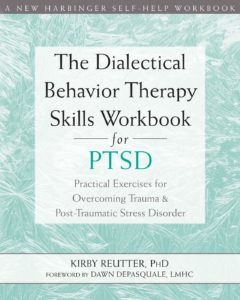Book: The Dialectical Behavior Therapy Skills Workbook for PTSD: Practical Exercises for Overcoming Trauma and Post-Traumatic Stress Disorder